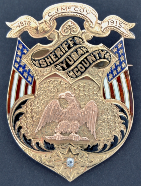 Yuba Co. Sheriff badge first worn by Hank McCoy who was elected in  1878 and then by his son Charles who was elected in 1915.